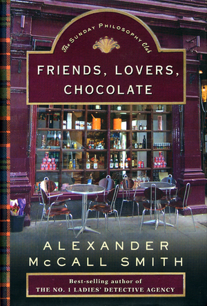 Friends-lovers-chocolate-alexander-mccall-smith-pantheon-books-2005
