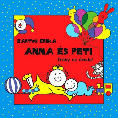 23eb182a8 Anna és Peti - Irány az óvoda! (könyv) - Bartos Erika | Rukkola.hu