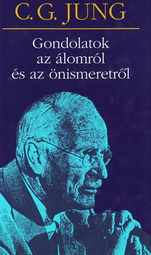 Jung1. Gondolatok az álomról és az önismeretről Carl Gustav Jung 466012c001
