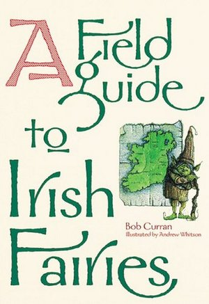 Bob_curran__a_field_guide_to_irish_fairies