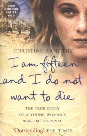 I-am-fifteen-and-i-do-not-want-to-die-the-true-story-of-a-young-womans-wartime-survival