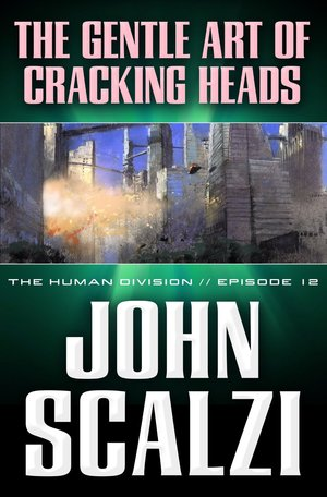 John_scalzi_the_gentle_art_of_cracking_heads