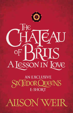 Alison_weir_the_%e2%80%8bchateau_of_briis_a_lesson_in_love