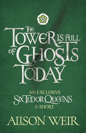 Alison_weir_the_%e2%80%8btower_is_full_of_ghosts_today