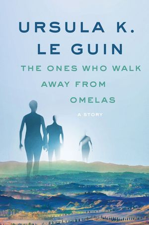 Ursula_k._le_guin_the_ones_who_walk_away_from_omelas