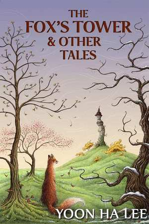Yoon_ha_lee_the_fox's_tower_and_other_tales