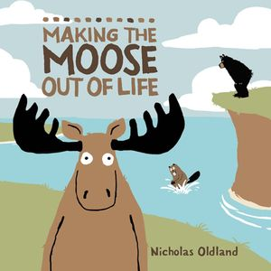 Nicholas_oldland_making_the_moose_out_of_life