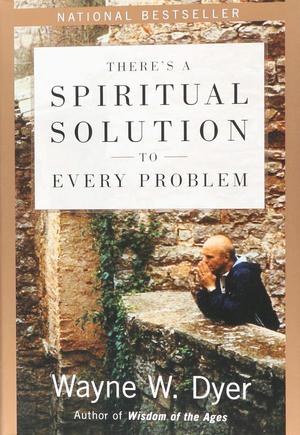 Wayne_w._dyer_there_is_a_spiritual_solution_to_every_problem
