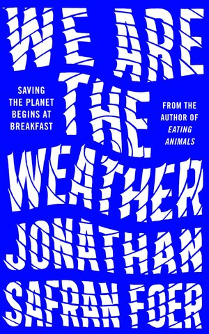 Jonathan_safran_foer_we_are_the_weather