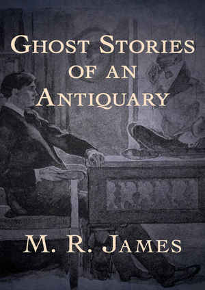 M._r._james_ghost_%e2%80%8bstories_of_an_antiquary