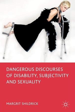 Margrit_shildrick_dangerous_discourses_of_disability__subjectivity_and_sexuality