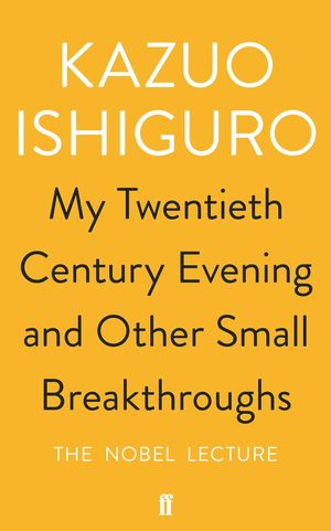 Kazuo_ishiguro_my_twentieth_century_evening_and_other_small_breakthroughs