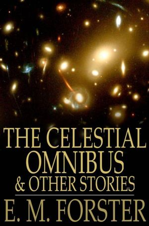 E._m._forster_the_%e2%80%8bcelestial_omnibus_and_other_stories