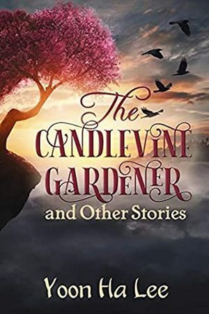 Yoon_ha_lee_the_%e2%80%8bcandlevine_gardener_and_other_stories