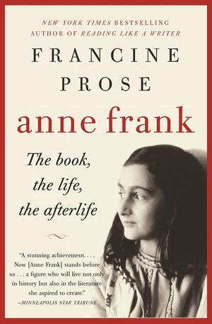 Francine_prose_anne_%e2%80%8bfrank_the_book__the_life__the_afterlife